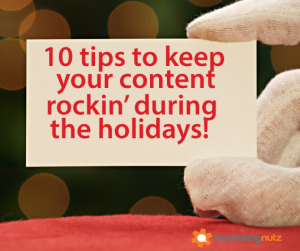 10 Tips to Keep Your Content Marketing Rockin' During the Busy Holiday