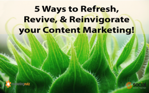 5 Ways to Refresh, Revive & Reinvigorate Your Content Marketing
