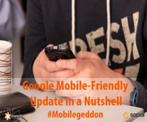 Google Mobile Friendly Update in a Nutshell – What You Need to Know #Mobilegeddon