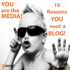 benefits of blogging you are the media