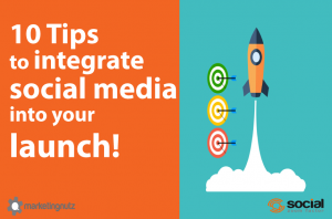 10 Tips to Integrate Social Media into Product & Business Launches