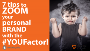 Personal Branding: Zoom Your Brand with the #YouFactor