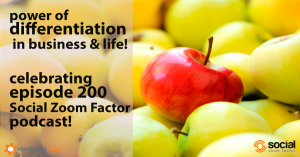 Celebrating 200 Episodes #SocialZoomFactor Podcast – Power of Differentiation!