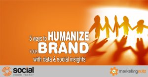 5 Ways to Humanize Your Brand with Data and Social Media Insights