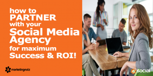10 Tips to Partner with Your Social Media Marketing Agency for Maximum Success and ROI