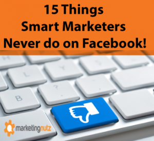 15 Things Smart Marketers Never Do on Facebook
