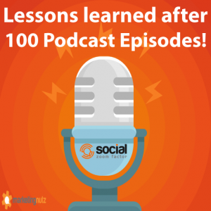 Lessons Learned after 100 Social Zoom Factor Podcast Episodes!