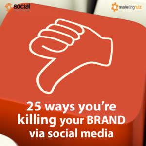 25 Ways Social Media is Killing Your Brand and You Don't Know it!