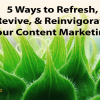 content marketing blog ideas refresh revive reinvigorate