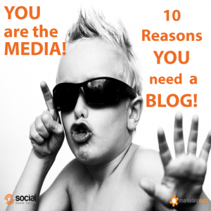 YOU are the Media! 10 Reasons You Need a Blog!