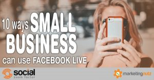 10 Ways Small Business Can Use Facebook Live