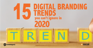 Top Digital Marketing and Branding Trends Marketers Must Embrace in 2020