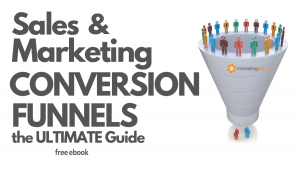 Sales and Marketing Conversion Funnels – Ultimate Newbie Get Started Guide